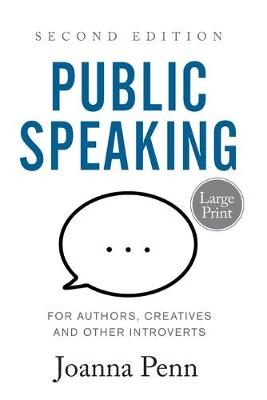 Public Speaking for Authors, Creatives and Other Introverts Large Print: Second Edition by Joanna Penn