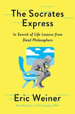 The Socrates Express: In Search of Life Lessons from Dead Philosophers book