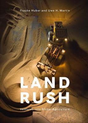 LandRush: Ventures into Global Agriculture by Frauke Huber