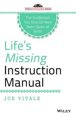 Life's Missing Instruction Manual by Joe Vitale