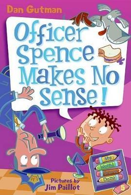 My Weird School Daze #5: Officer Spence Makes No Sense! by Dan Gutman