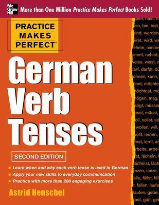 Practice Makes Perfect German Verb Tenses by Astrid Henschel