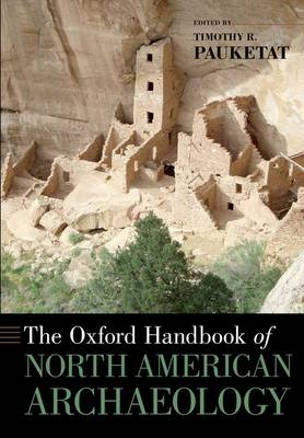 The Oxford Handbook of North American Archaeology by Timothy Pauketat