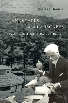 Landscapes and Labscapes by Robert E. Kohler
