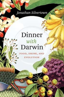 Dinner with Darwin: Food, Drink, and Evolution by Jonathan Silvertown