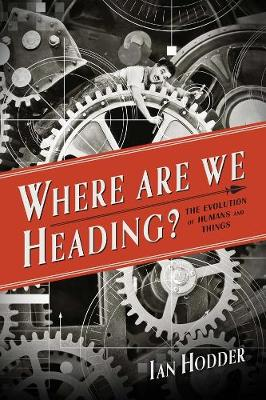 Where Are We Heading? by Ian Hodder
