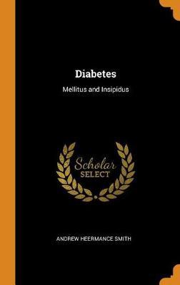 Diabetes: Mellitus and Insipidus by Andrew Heermance Smith