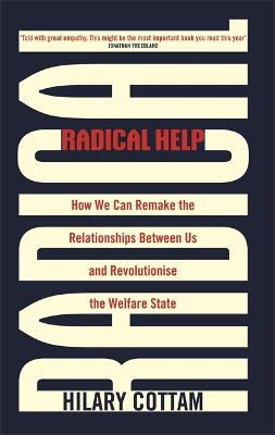 Radical Help: How we can remake the relationships between us and revolutionise the welfare state by Hilary Cottam