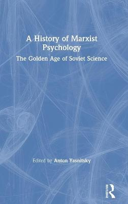 A History of Marxist Psychology: The Golden Age of Soviet Science book