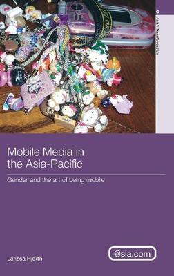Mobile Media in the Asia Pacific by Larissa Hjorth