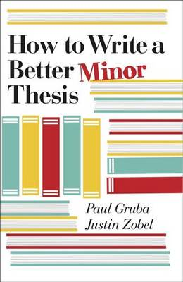 How to Write a Better Minor Thesis by Paul Gruba