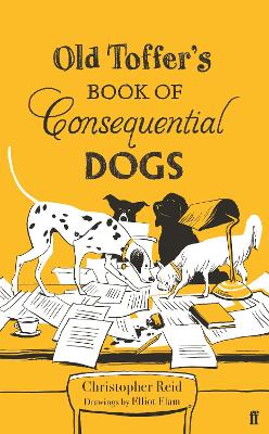 Old Toffer's Book of Consequential Dogs by Christopher Reid