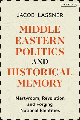 Middle Eastern Politics and Historical Memory: Martyrdom, Revolution, and Forging National Identities book