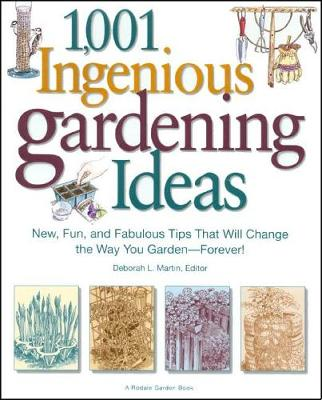 1001 Ingenious Gardening Ideas: New, Fun, and Fabulous Ideas That Will Change the Way You Garden - Forever! by DEBORAH L. MARTIN