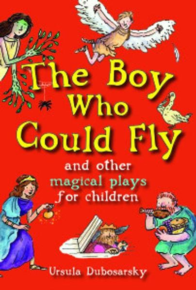 Boy Who Could Fly and Other Magical Plays for Children by Ursula Dubosarsky
