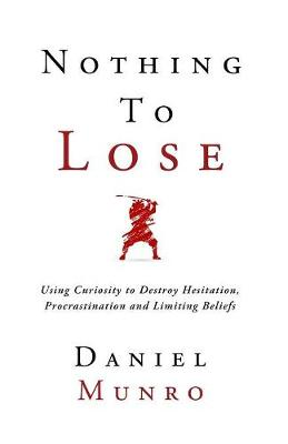 Nothing To Lose by Mr. Daniel Munro