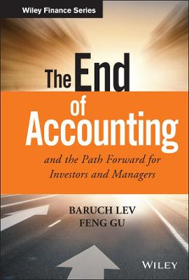 The End of Accounting and the Path Forward for Investors and Managers by Baruch Lev