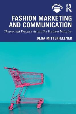 Fashion Marketing and Communication: Theory and Practice Across the Fashion Industry book
