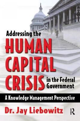 Addressing the Human Capital Crisis in the Federal Government by Jay Liebowitz