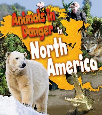 Animals in Danger in North America by Richard Spilsbury