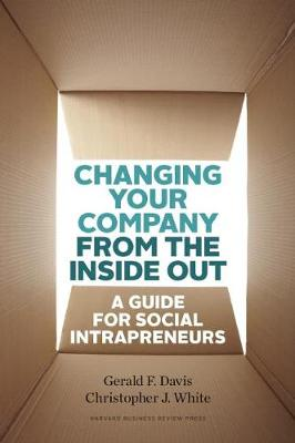 Changing Your Company from the Inside Out by Gerald F. Davis