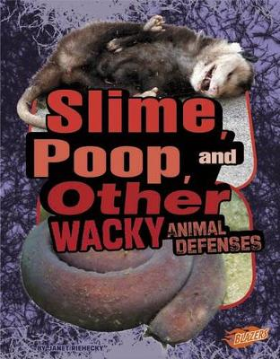 Slime, Poop, and Other Wacky Animal Defenses by Janet Riehecky