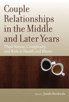 Couple Relationships in the Middle and Later Years by Jamila Bookwala