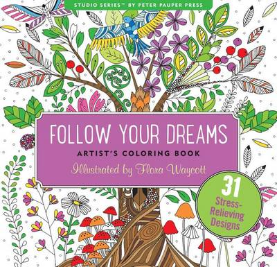 Follow Your Dreams Adult Coloring Book (31 Stress-Relieving Designs) by Flora Waycott