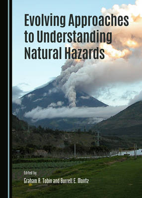 Evolving Approaches to Understanding Natural Hazards by Graham A. Tobin