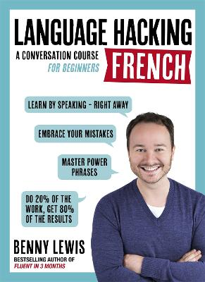 LANGUAGE HACKING FRENCH (Learn How to Speak French - Right Away): A Conversation Course for Beginners by Benny Lewis