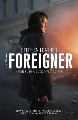 The Foreigner: the bestselling thriller now starring Pierce Brosnan and Jackie Chan by Stephen Leather