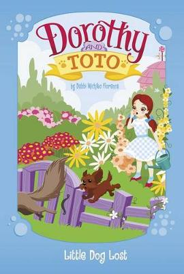 Dorothy and Toto Little Dog Lost by Debbie Michiko Florence