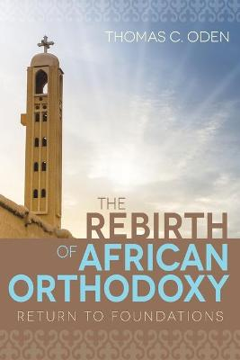 The Rebirth of African Orthodoxy by Thomas C Oden