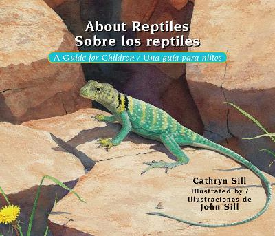 About Reptiles / Sobre Los Reptiles by Cathryn Sill