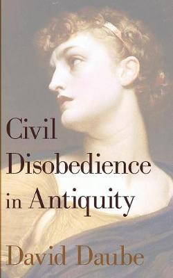 Civil Disobedience in Antiquity by David Daube