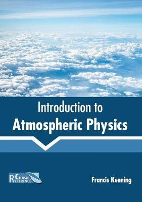 Introduction to Atmospheric Physics by Francis Kenning