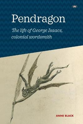 Pendragon: The life of George Isaacs, colonial wordsmith book
