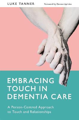 Embracing Touch in Dementia Care by Danuta Lipinska