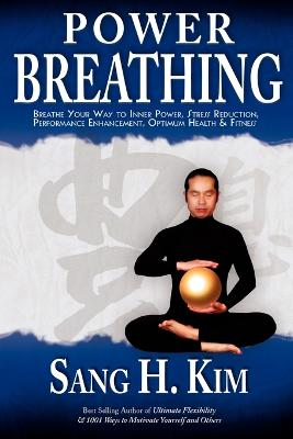 Power Breathing: Breathe Your Way to Inner Power, Stress Reduction, Performance Enhancement, Optimum Health & Fitness book