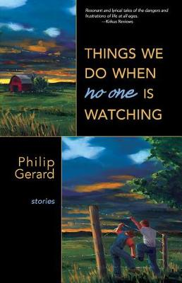 Things We Do When No One Is Watching by Philip Gerard