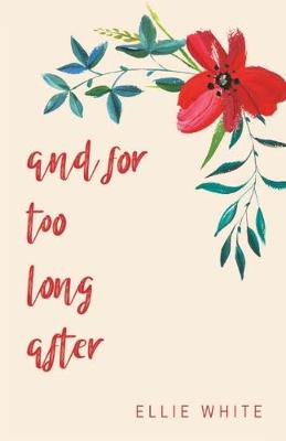 and for too long after by Ellie White