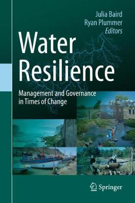 Water Resilience: Management and Governance in Times of Change by Julia Baird