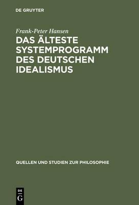 Das AElteste Systemprogramm Des Deutschen Idealismus by Frank-Peter Hansen