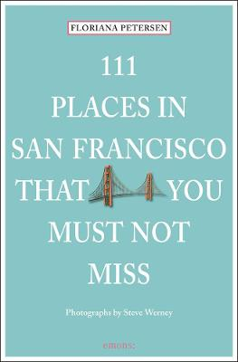 111 Places in San Francisco That You Must Not Miss by Floriana Peterson