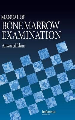 Manual of Bone Marrow Examination by Anwarul Islam