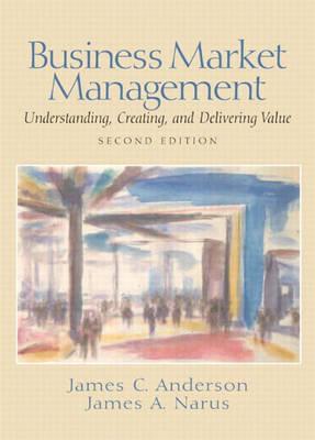 Business Market Management by James C. Anderson, Jr.