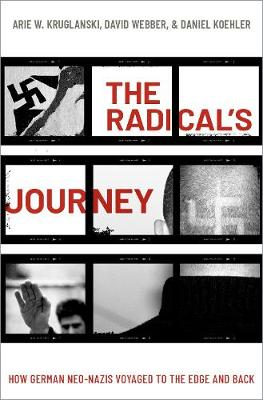 The Radical's Journey: How German Neo-Nazis Voyaged to the Edge and Back by Arie W. Kruglanski