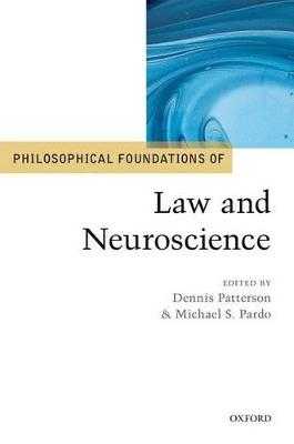 Philosophical Foundations of Law and Neuroscience by Professor Dennis Patterson