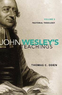 John Wesley's Teachings John Wesley's Teachings, Volume 3 Pastoral Theology v. 3 by Thomas C. Oden