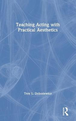 Teaching Acting with Practical Aesthetics book